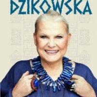 Dzikowska. Pierwsza biografia legendarnej dziennikarki i podróżniczki