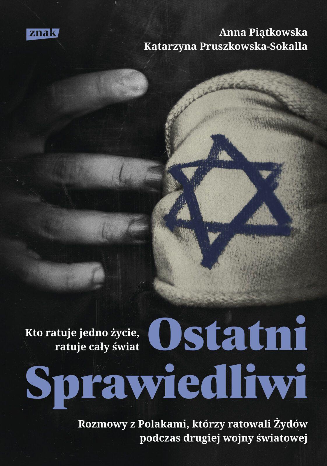 Ostatni Sprawiedliwi. Rozmowy z Polakami, którzy ratowali Żydów podczas drugiej wojny światowej