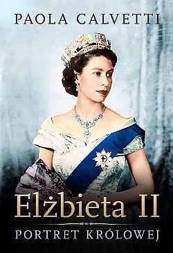 Paola Calvetti – Elżbieta II. Portret królowej