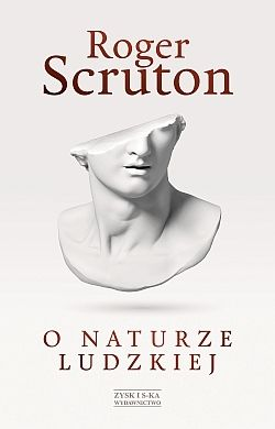 Roger Scruton – O naturze ludzkiej