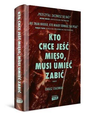 Łukasz Stachniak – Kto chce jeść mięso, musi umieć zabić