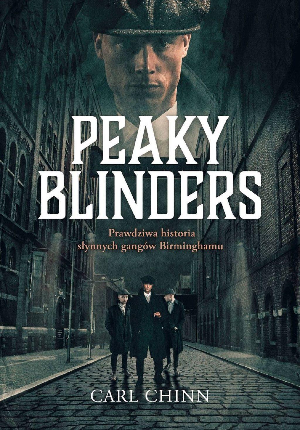 Carl Chinn – Peaky Blinders. Prawdziwa historia słynnych gangów Birminghamu