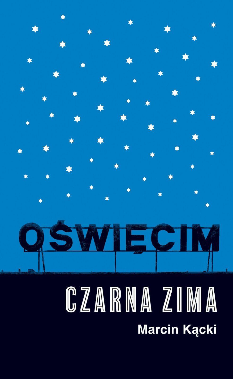 Marcin Kącki – Oświęcim. Czarna zima