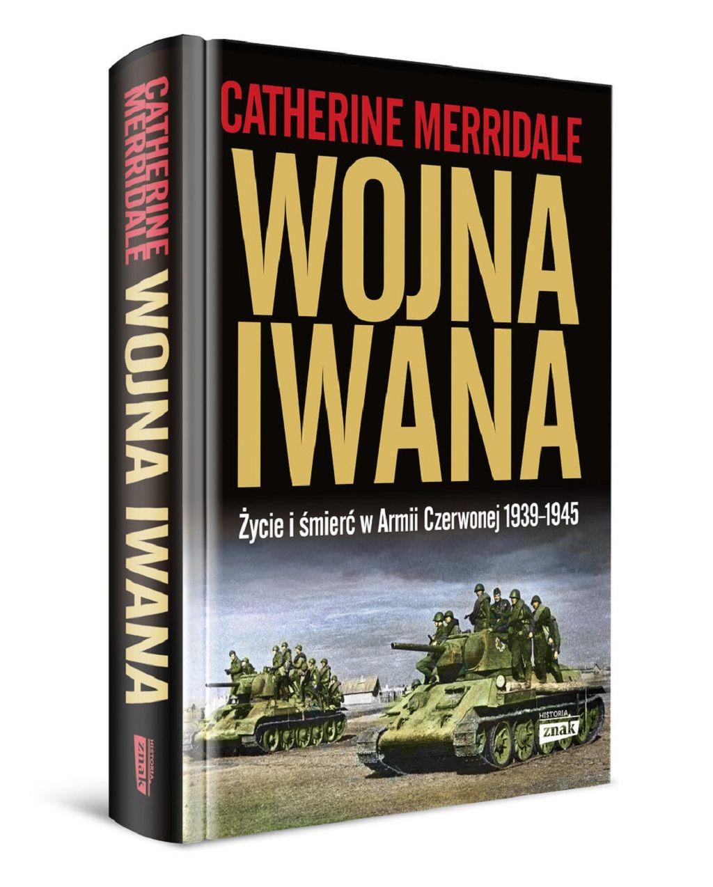 Catherine Merridale – Wojna Iwana. Życie i śmierć w Armii Czerwonej 1939-1945