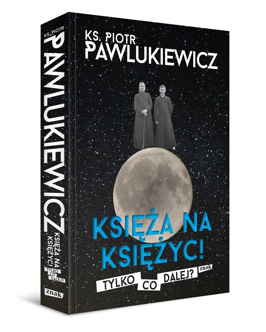 Ks. Piotr Pawlukiewicz – Księża na księżyc! Tylko co dalej?