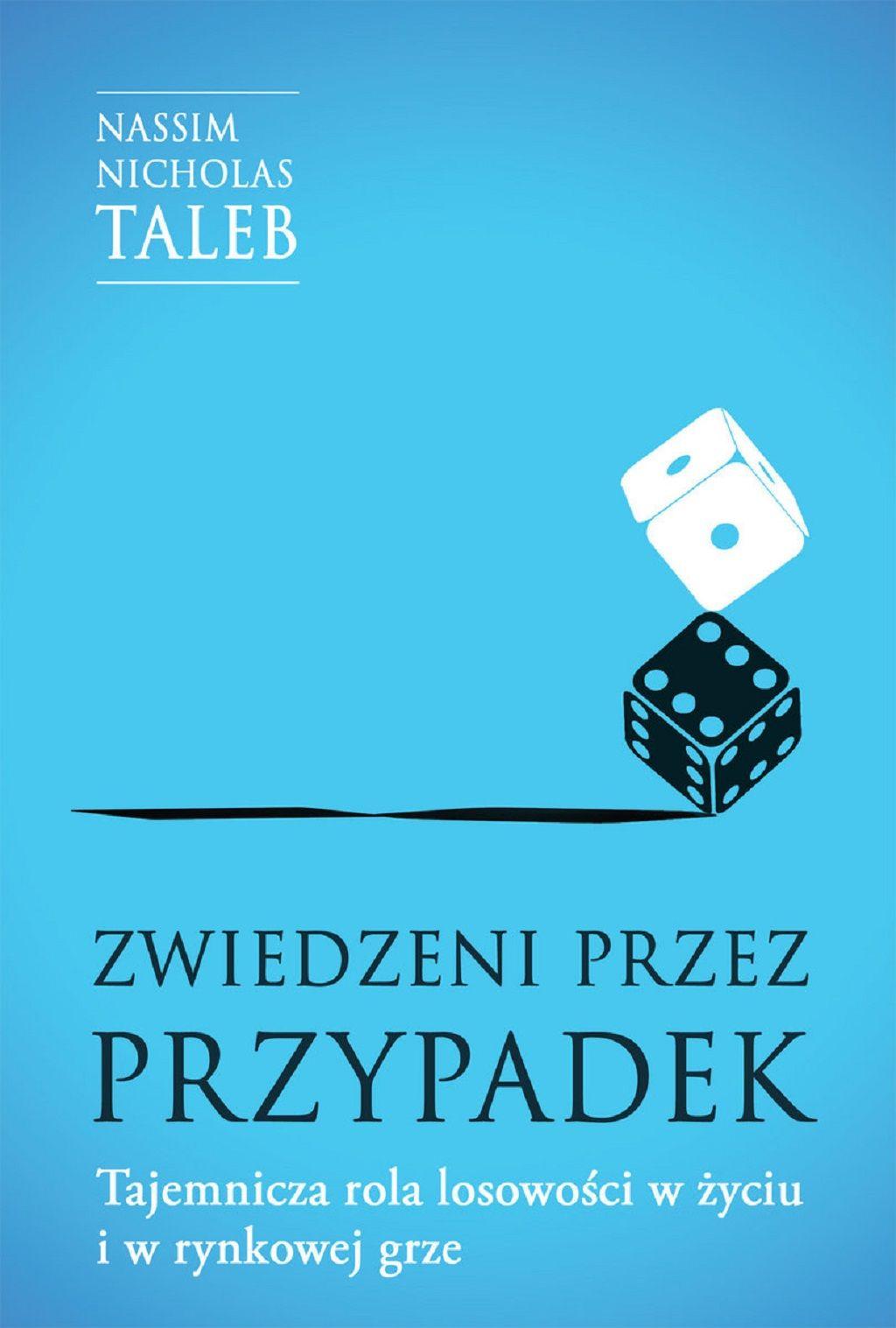 Nassim Nicholas Taleb – Zwiedzeni przez przypadek. Tajemnicza rola losowości w życiu i w rynkowej grze