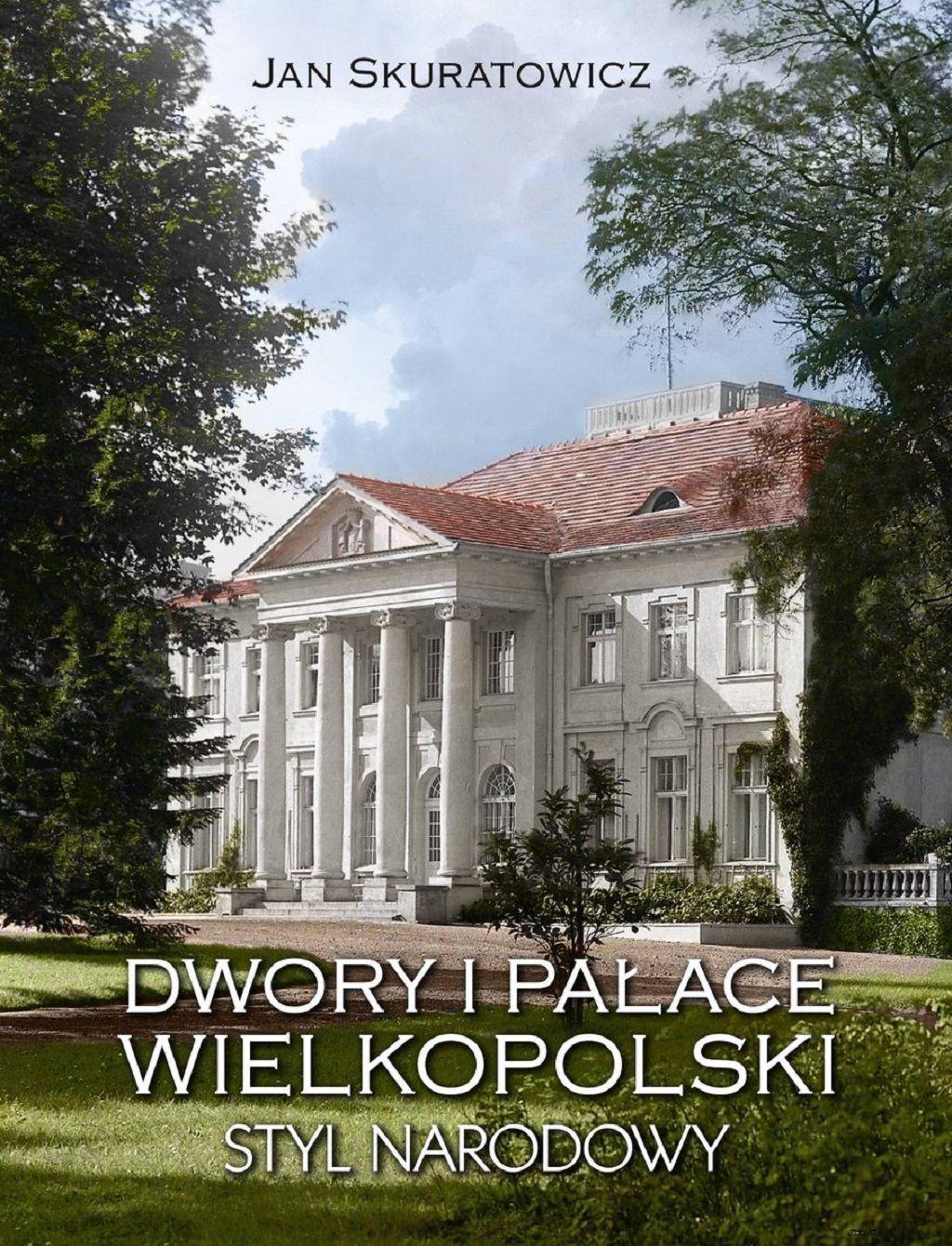 Jan Skuratowicz – Dwory i pałace Wielkopolski. Styl narodowy