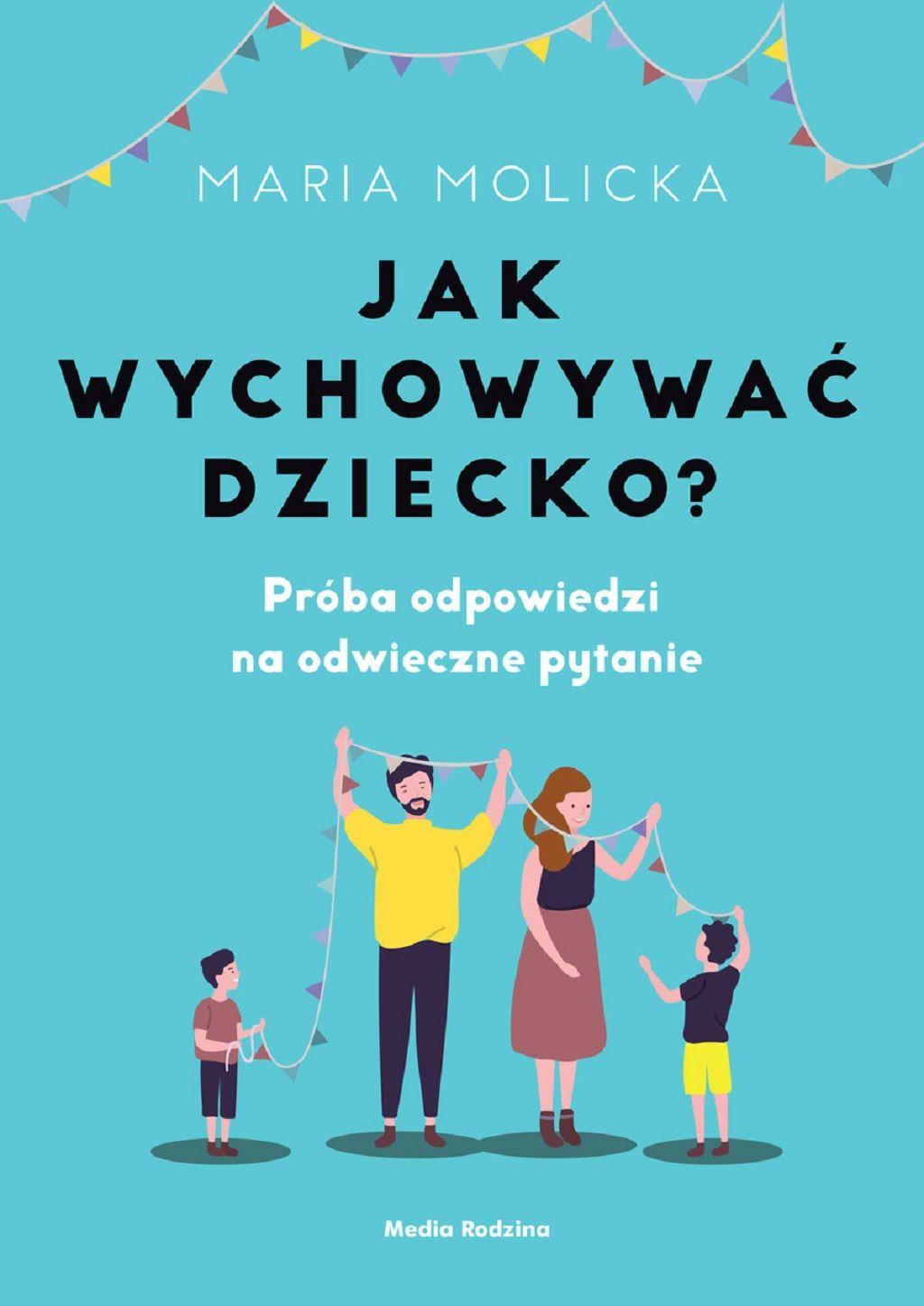 Maria Molicka – Jak wychowywać dziecko. Próba odpowiedzi na odwieczne pytanie