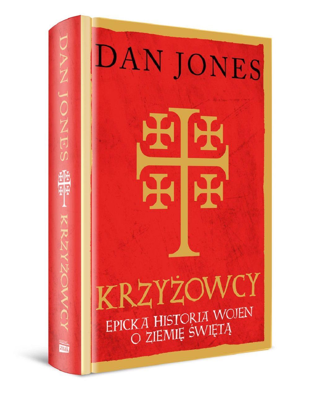 Dan Jones – Krzyżowcy. Epicka historia wojen o Ziemię Świętą