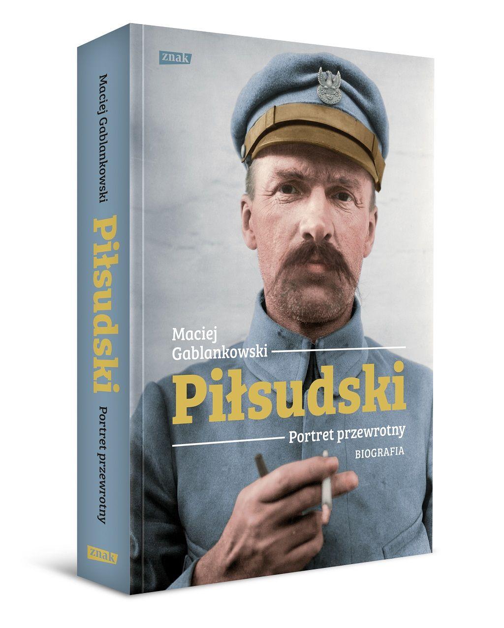 Maciej Gablankowski – Piłsudski. Portret przewrotny