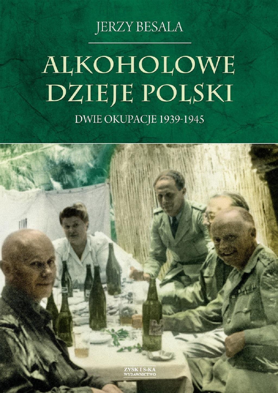 Jerzy Besala – Alkoholowe dzieje Polski. Dwie okupacje 1939-1945