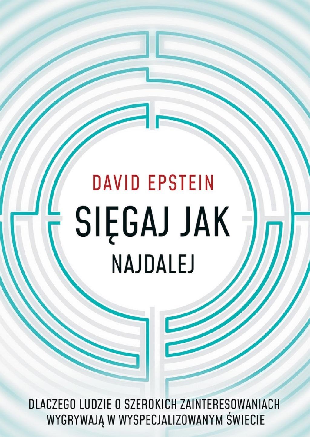 David Epstein – Sięgaj jak najdalej. Dlaczego ludzie o szerokich zainteresowaniach wygrywają w wyspecjalizowanym świecie