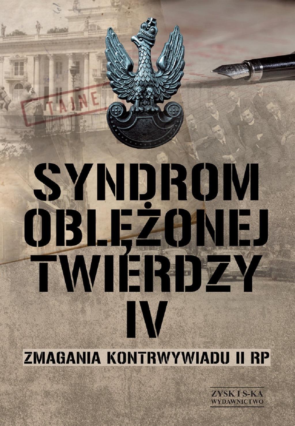 Syndrom oblężonej twierdzy. Zmagania kontrwywiadu II RP. Tom IV