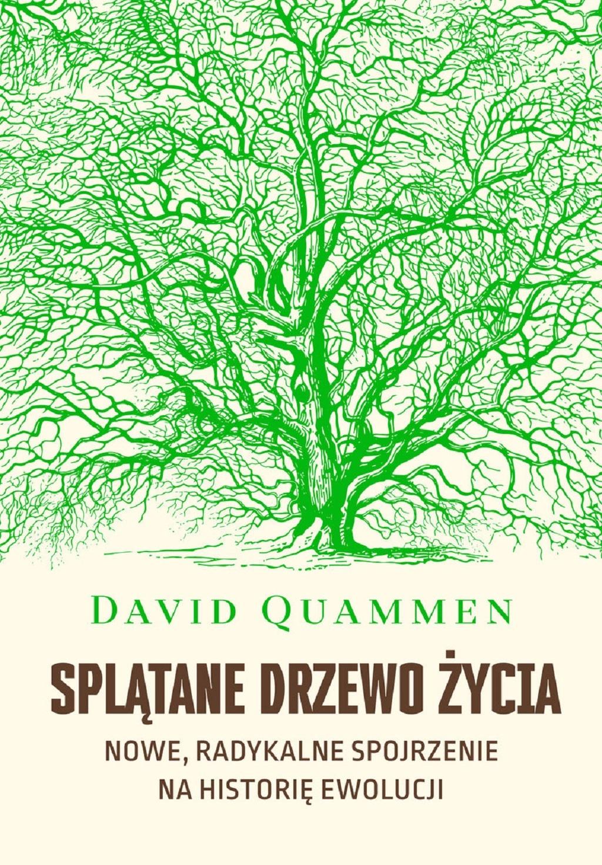 David Quammen – Splątane drzewo życia. Nowe, radykalne spojrzenie na historię ewolucji