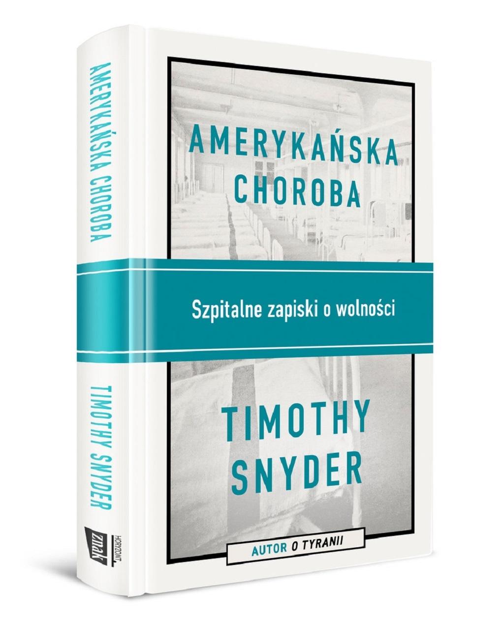 Timothy Snyder – Amerykańska choroba. Szpitalne zapiski o wolności