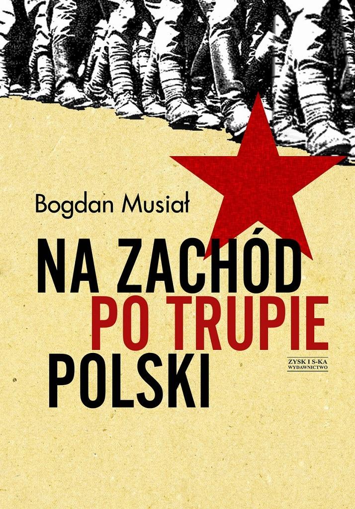Bogdan Musiał – Na Zachód po trupie Polski