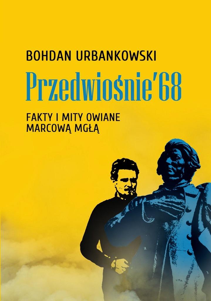 Bohdan Urbankowski – Przedwiośnie '68. Fakty i mity owiane mgłą