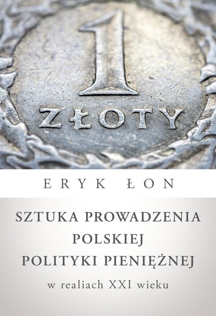 Eryk Łon – Sztuka prowadzenia polskiej polityki pieniężnej w realiach XXI wieku