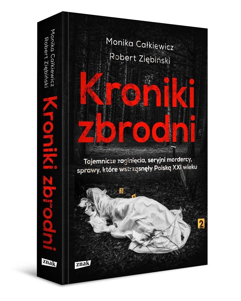Kroniki zbrodni. Tajemnicze zaginięcia, seryjni mordercy, sprawy, które wstrząsnęły Polską XXI wieku.