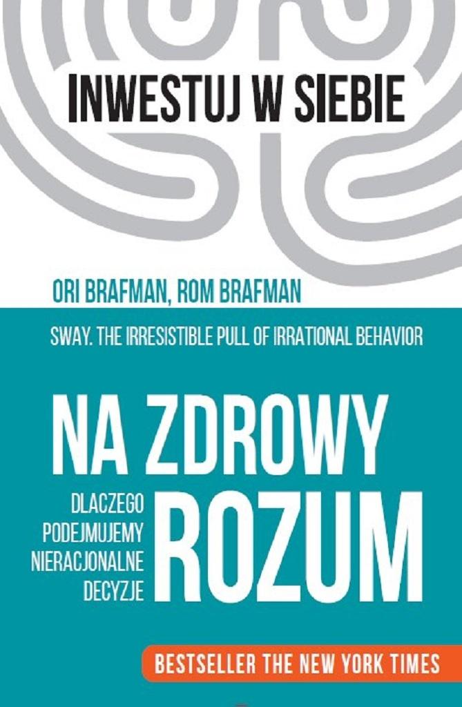 Rom Brafman, Ori Brafman – Na zdrowy rozum. Dlaczego podejmujemy nieracjonalne decyzje