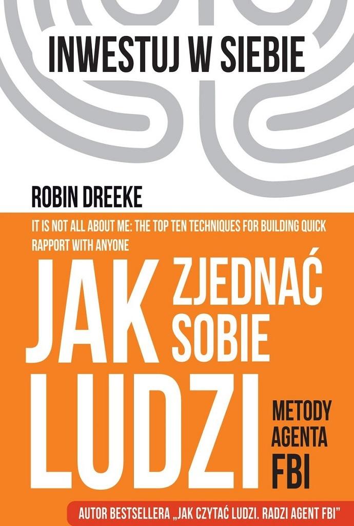 Robin Dreeke – Jak zjednać sobie ludzi. Metody agenta FBI