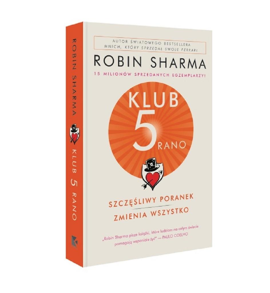 Robin Sharma – Klub 5 rano. Szczęśliwy poranek zmienia wszystko