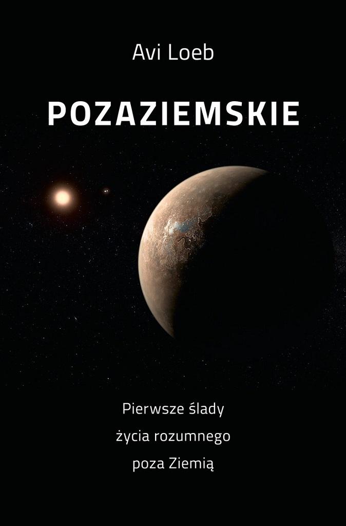 Avi Loeb – Pozaziemskie. Pierwsze ślady życia rozumnego poza Ziemią