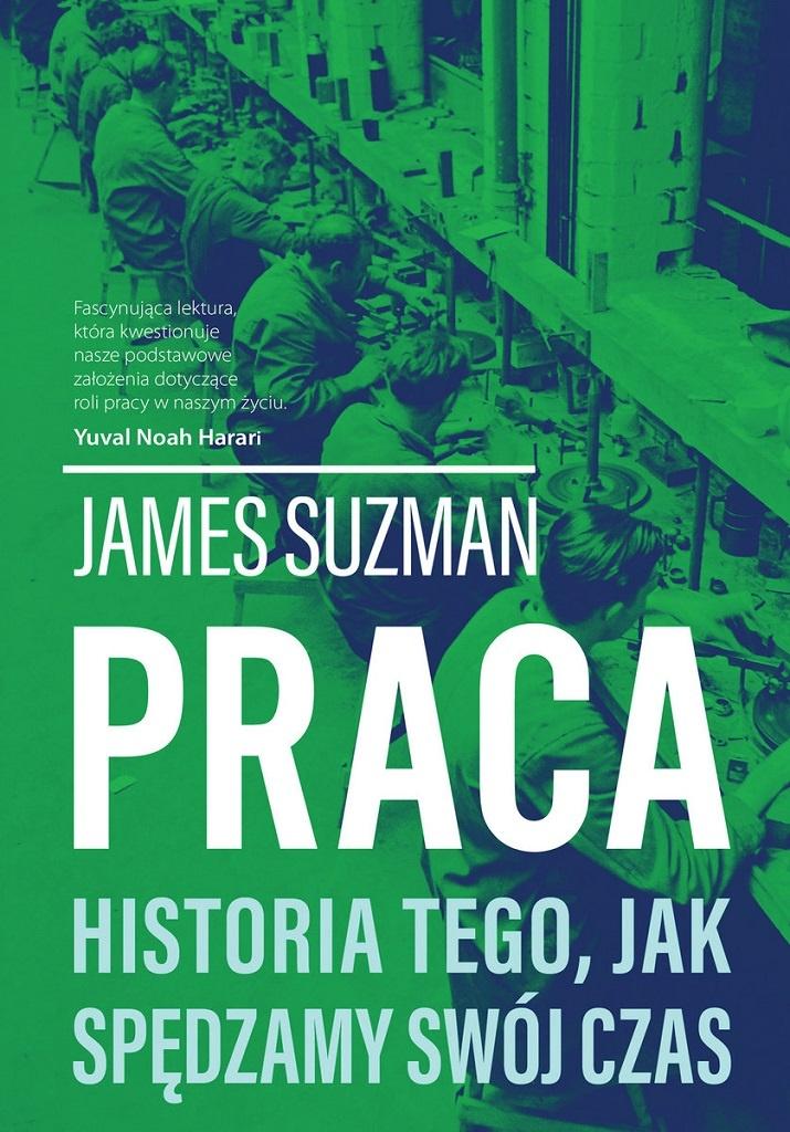 James Suzman – Praca. Historia tego, jak spędzamy swój czas