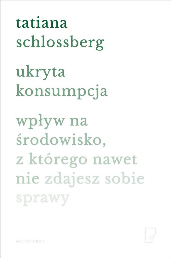 Tatiana Schlossberg – Ukryta konsumpcja. Wpływ na środowisko, z którego nawet nie zdajesz sobie sprawy