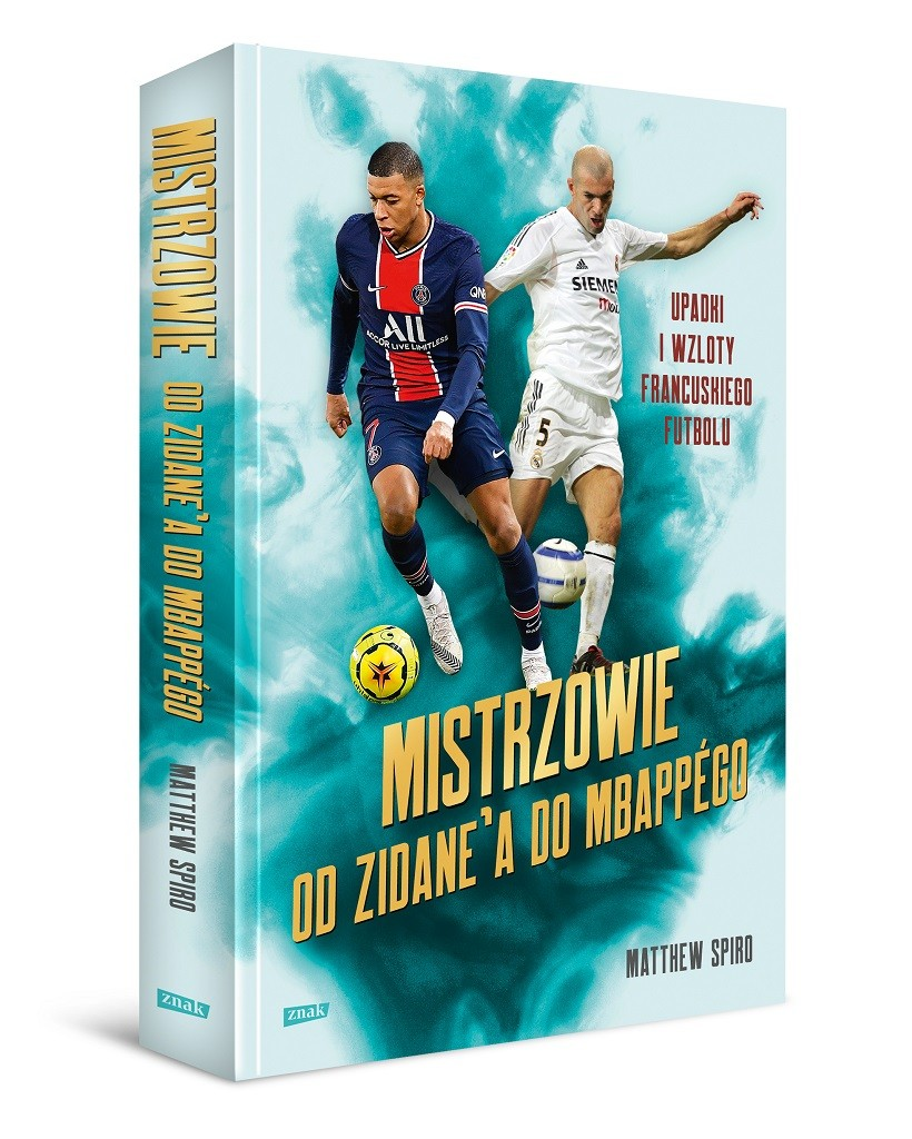 Matthew Spiro – Mistrzowie. Od Zidane'a do Mbappégo. Upadki i wzloty francuskiego futbolu