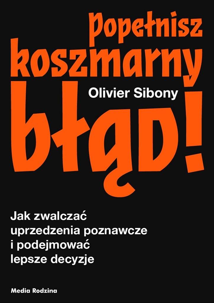 Olivier Sibony – Popełnisz koszmarny błąd!