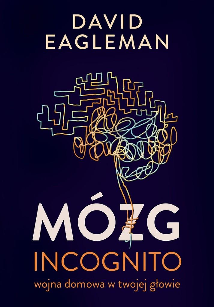 David Eagleman – Mózg incognito. Wojna domowa w twojej głowie