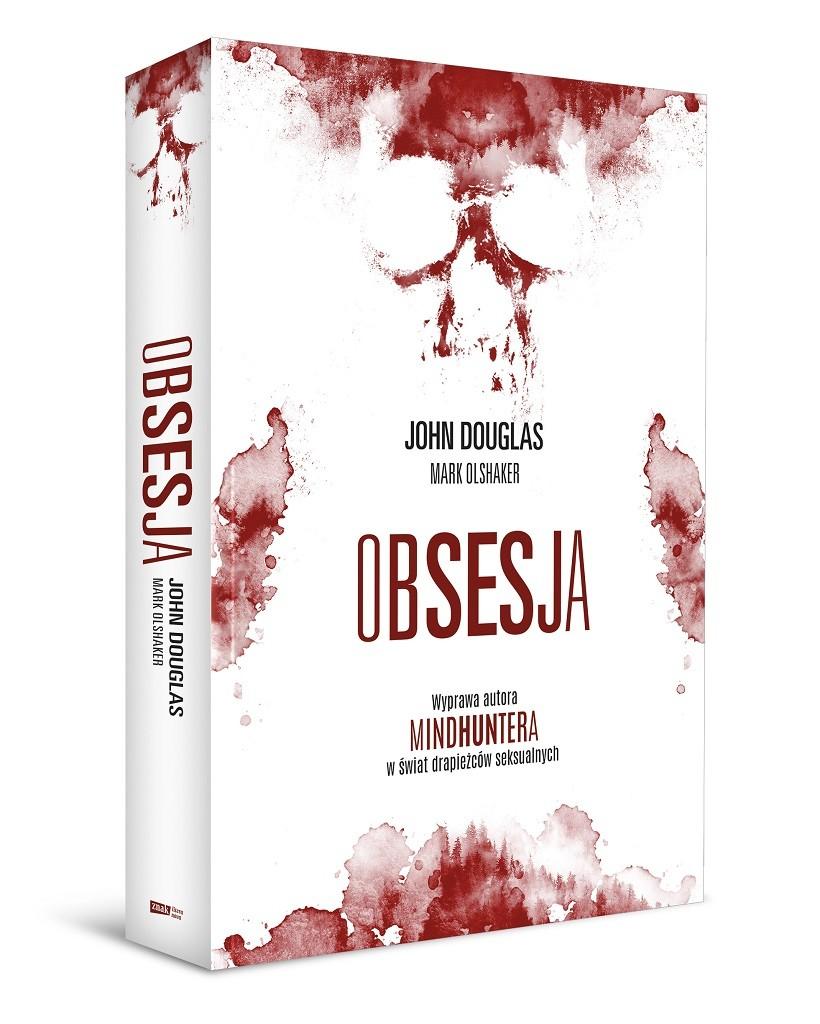 """John Douglas, Mark Olshaker – Obsesja. Wyprawa autora """"Mindhuntera"""" w świat drapieżców seksualnych"""