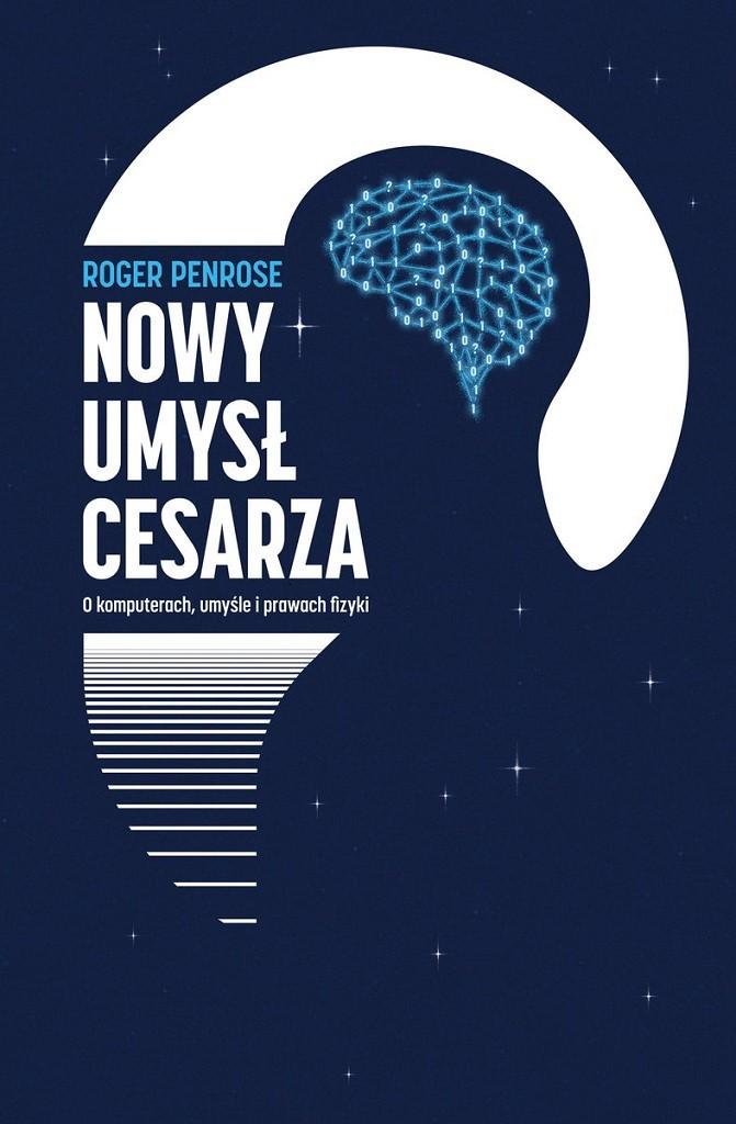 Roger Penrose – Nowy umysł cesarza. O komputerach, umyśle i prawach fizyki
