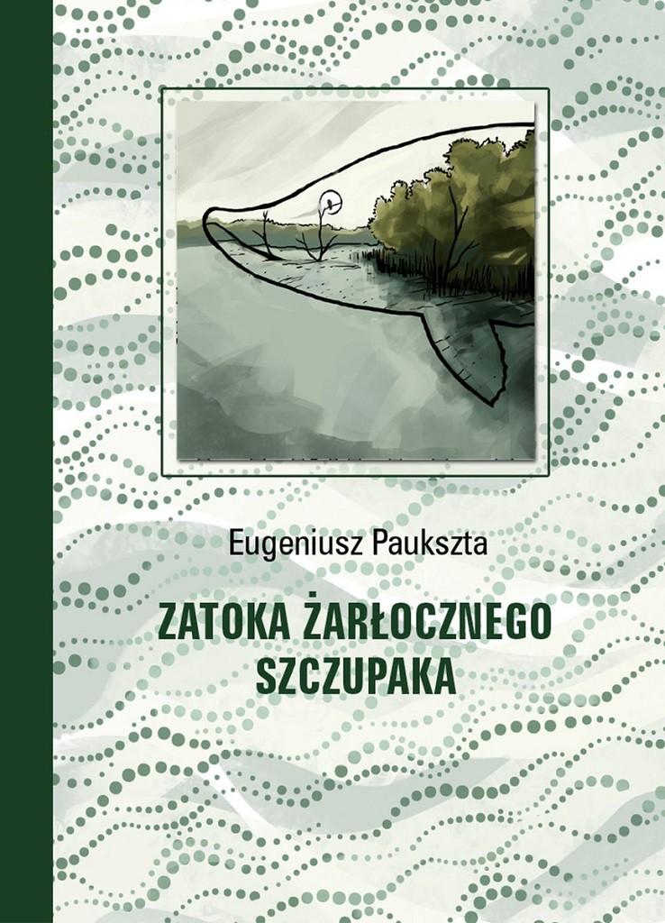 Eugeniusz Paukszta – Zatoka Żarłocznego Szczupaka